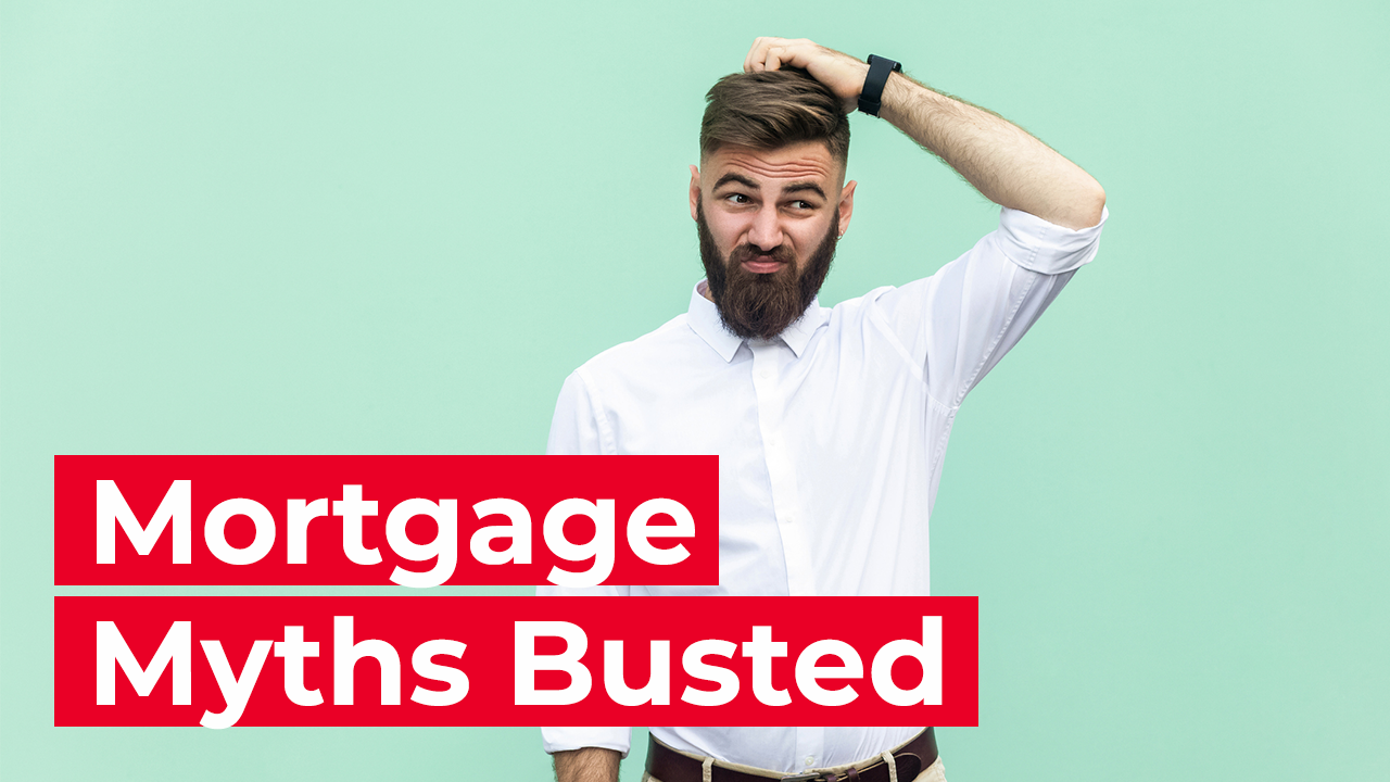 Busting Common Mortgage Myths & Misconceptions